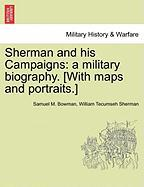 Sherman and His Campaigns: A Military Biography. [With Maps and Portraits.]