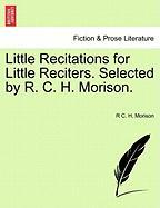 Little Recitations for Little Reciters. Selected by R. C. H. Morison.
