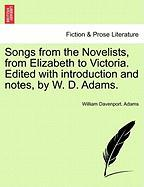 Songs from the Novelists, from Elizabeth to Victoria. Edited with Introduction and Notes, by W. D. Adams.
