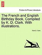 The French and English Birthday Book. Compiled by K. D. Clark. with Illustrations.