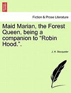 """Maid Marian, the Forest Queen, Being a Companion to """"Robin Hood.."""""""