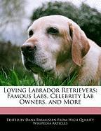 Loving Labrador Retrievers: Famous Labs, Celebrity Lab Owners, and More