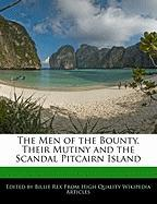 The Men of the Bounty, Their Mutiny and the Scandal Pitcairn Island