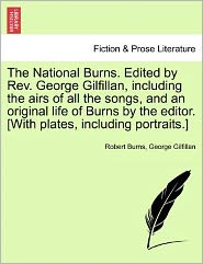 The National Burns. Edited by REV. George Gilfillan, Including the Airs of All the Songs, and an Original Life of Burns by the Editor. [With Plates, I