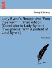 "Lady Byron's Responsive ""Fare Thee Well!"" ... Third Edition. (Conciliator to Lady Byron.) [Two Poems. with a Portrait of Lord Byron.]"