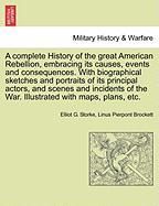 A complete History of the great American Rebellion, embracing its causes, events and consequences. With biographical sketches and portraits of its ... Illustrated with maps, plans, etc. VOL. II.