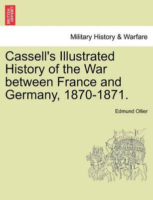 Cassell's Illustrated History of the War between France and Germany, 1870-1871. Vol. I. - Ollier, Edmund