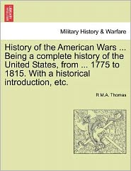 History of the American Wars ... Being a Complete History of the United States, from ... 1775 to 1815. with a Historical Introduction, Etc.