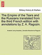 The Empire of the Tsars and the Russians Translated from the Third French Edition with Annotations by Z. A. Ragozin.