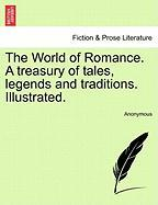 The World of Romance. a Treasury of Tales, Legends and Traditions. Illustrated.