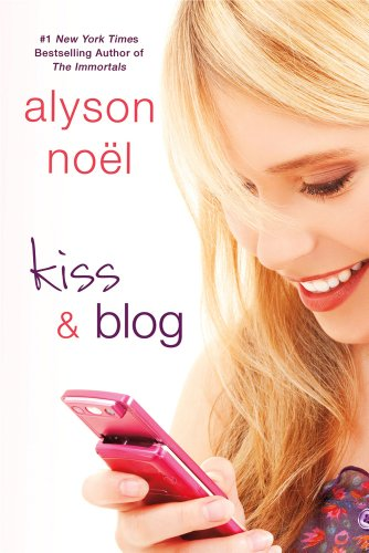Kiss  &  Blog: A Novel - Alyson Noël