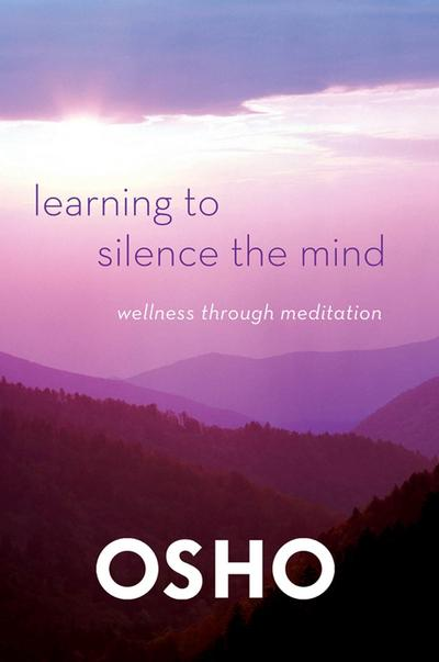 Learning to Silence the Mind : Wellness Through Meditation - Osho