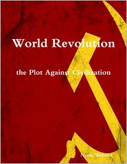 World Revolution the Plot Against Civilization Nesta Webster Author