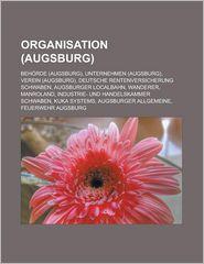 Organisation (Augsburg): Behörde (Augsburg), Unternehmen (Augsburg), Verein (Augsburg), Deutsche Rentenversicherung Schwaben, Augsburger Localbahn, ... Augsburger Allgemeine, Feuerwehr Augsburg