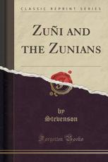 Zuñi and the Zunians (Classic Reprint)