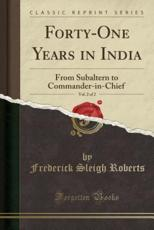 Forty-One Years in India, Vol. 2 of 2: From Subaltern to Commander-in-Chief (Classic Reprint)