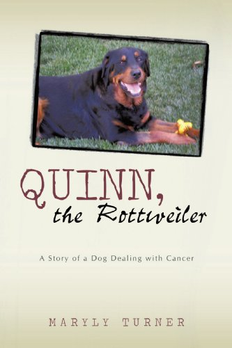Quinn, the Rottweiler: A Story of a Dog Dealing with Cancer - Maryly Turner