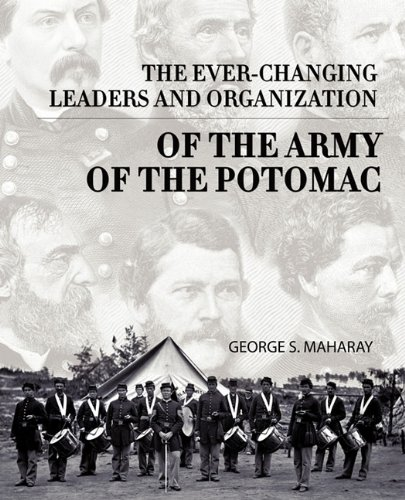 The Ever-Changing Leaders and Organization of the Army of the Potomac - George S. Maharay