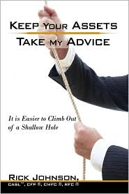 Keep Your Assets. Take My Advice.: It Is Easier to Climb Out of a Shallow Hole