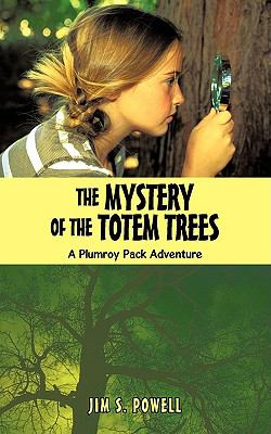 The Mystery of the Totem Trees : A Plumroy Pack Adventure - Jim S. Powell