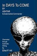 In Days To Come: Ashtar, Channeled Through Automatic Writing