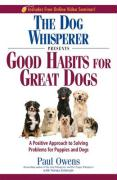 The Dog Whisperer Presents Good Habits for Great Dogs: A Positive Approach to Solving Problems for Puppies and Dogs