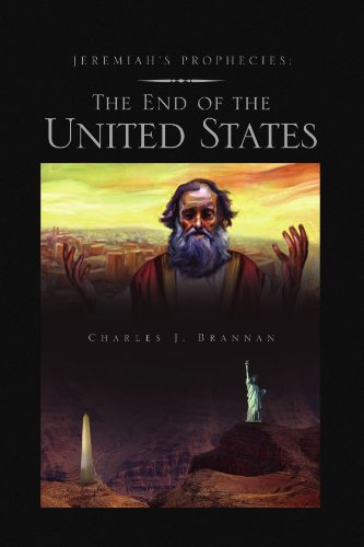 Jeremiah's Prophecies: The End of the United States - Charles J Brannan