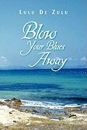 Blow Your Blues Away