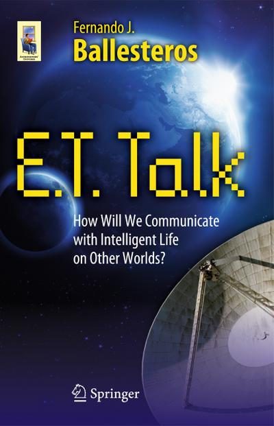 ET Talk : How Will We Communicate with Intelligent Life on Other Worlds? - Fernando J. Ballesteros Roselló