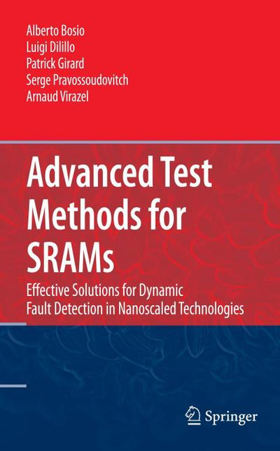 Advanced Test Methods for SRAMs : Effective Solutions for Dynamic Fault Detection in Nanoscaled Technologies - Alberto Bosio