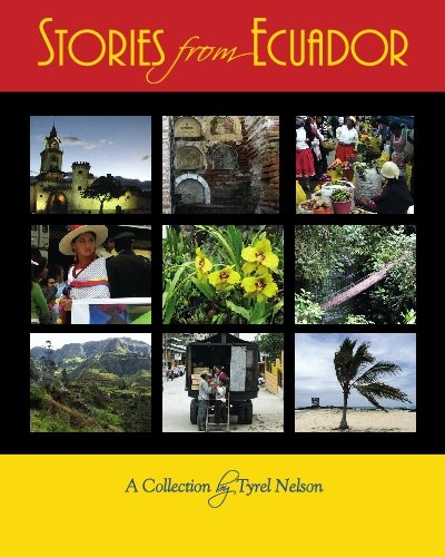 Stories from Ecuador: A Collection by Tyrel Nelson - Tyrel Nelson