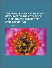 The Voyages of Captain Scott; Retold from the Voyage of the Discovery and Scott's Last Expedition