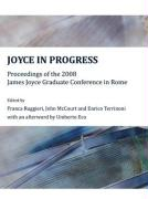 Joyce in Progress: Proceedings of the 2008 James Joyce Graduate Conference in Rome
