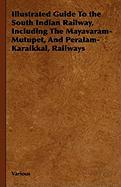 Illustrated Guide to the South Indian Railway, Including the Mayavaram-Mutupet, and Peralam-Karaikkal, Railways