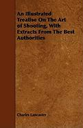 An Illustrated Treatise on the Art of Shooting, with Extracts from the Best Authorities