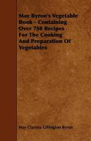 May Byron's Vegetable Book - Containing Over 750 Recipes for the Cooking and Preparation of Vegetables