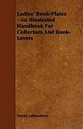 Ladies' Book-Plates - An Illustrated Handbook for Collectors and Book-Lovers