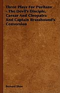 Three Plays for Puritans - The Devil's Disciple, Caesar and Cleopatra and Captain Brassbound's Conversion