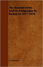 The Russian Army and Its Campaigns in Turkey in 1877-1878