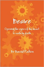 Desire: Opening the Eyes of the Heart to Walk by Faith