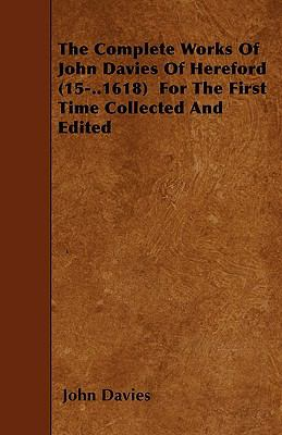 The Complete Works of John Davies of Hereford for the First Time Collected and Edited - John Davies
