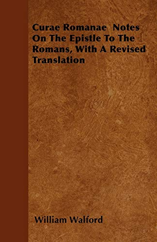 Curae Romanae Notes On The Epistle To The Romans, With A Revised Translation (Paperback) - William Walford