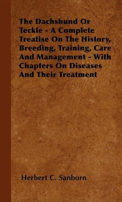 The Dachshund Or Teckle - A Complete Treatise On The History, Breeding, Training, Care And Management - With Chapters On Diseases
