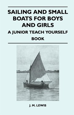 Sailing and Small Boats for Boys and Girls - A Junior Teach Yourself Book