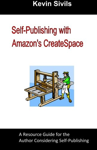 Self-Publishing with Amazon's CreateSpace: A Resource Guide for the Author Considering Self-Publishing - Kevin Sivils