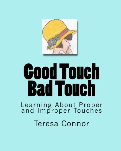 Good Touch Bad Touch: Learning About Proper and Improper Touches - Teresa Connor