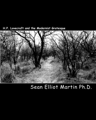 H.P. Lovecraft and the Modernist Grotesque - Sean Elliot Martin Ph.D.