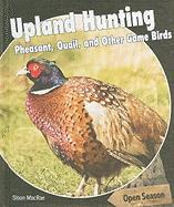 Upland Hunting: Pheasant, Quail, and Other Game Birds