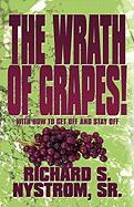 The Wrath of Grapes!: With How to Get Off and Stay Off