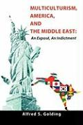 Multiculturism, America, and the Middle East: An Expos, an Indictment
